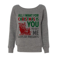 Grey Wideneck All I Want For Christmas Is You To Get Me Lots Of Presents Oversized Ugly Christmas Sweatshirt Sweater Jumper Pullover