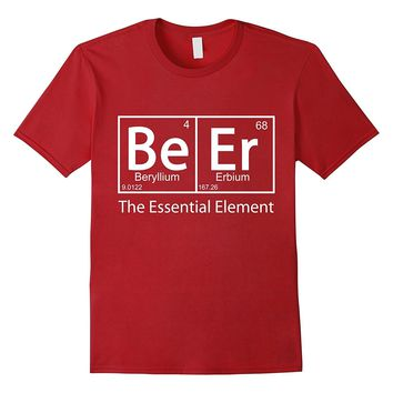Beer The Essential Element Geeky Periodic Table T-Shirt
