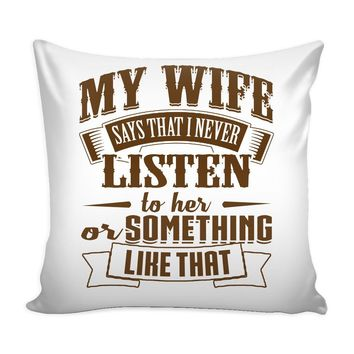 Funny Husband Graphic Pillow Cover My Wife Says That I Never Listen To Her