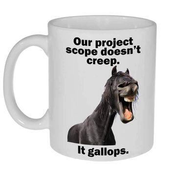Our Project Scope doesn't Creep. It Gallops Funny Coffee or Tea Mug -11 ounce