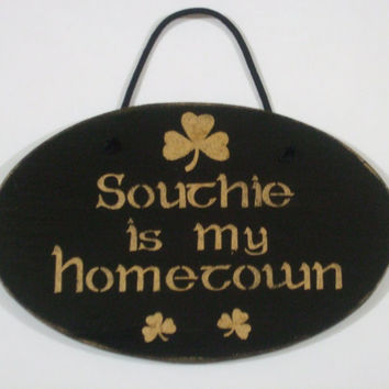Southie Sign, Irish Sign, Rustic Signs, Southie is my hometown