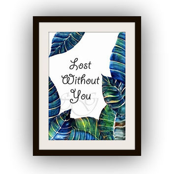 Lost without you, Inspirational Quotes, Printable Wall Art, watercolor painting, Picture print, green poster, nature leafs decal, tropical