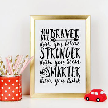 MOTIVATIONAL POSTER,You Are Braver Stronger And Smarter Than You Think,Inspirational Print,Be Brave,Be Strong,Typography Print,Wall Art