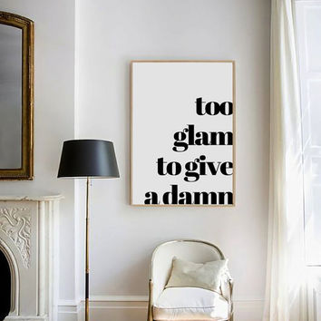 Fashion quotes, Fashion Print, Too Glam To Give A Damn,Typography Print, Chic, Glamour, Fashion Quotes, Typography Poster, Fahion Wall Art