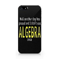 """Well, Another Day Has Passed and I Didn't Use Algebra Once"" Plastic Phone Case for Iphone 6"