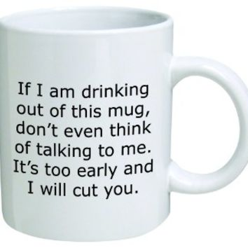 "Funny Quotable ""If I Am Drinking Out Of This Mug - I Will Cut You"", Coffee Mug - 11 Oz Mug - Nice Motivational And Inspirational Office Gift"