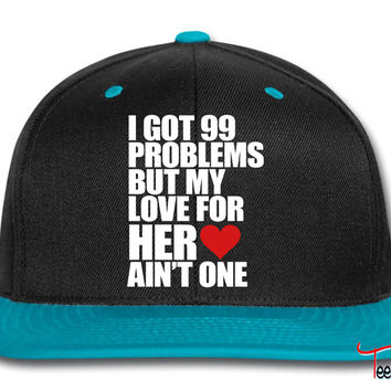 I Got 99 Problems But My Love For Her Ain't One Snapback
