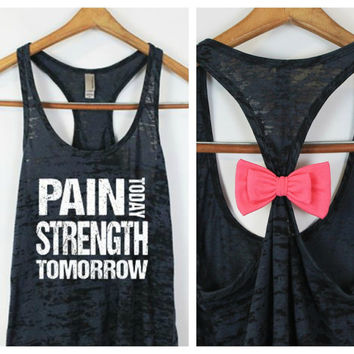 MORE COLORS, Burnout Tank, Pain Today Strength Tomorrow / Workout Tank / Exercise Shirt / Gym Tank / Bow Tank Top