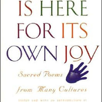 Soul Is Here for Its Own Joy: Sacred Poems From Many Cultures
