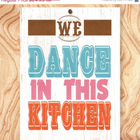 ON SALE Inspirational Quote Art Print -11X14 - No. Q0116 - We dance in this kitchen