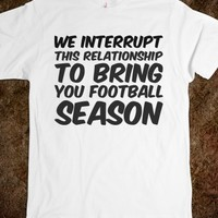 WE INTERRUPT THIS RELATIONSHIP TO BRING YOU FOOTBALL SEASON