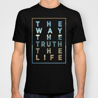 The Way; The Truth; The Life T-shirt by Pocket Fuel