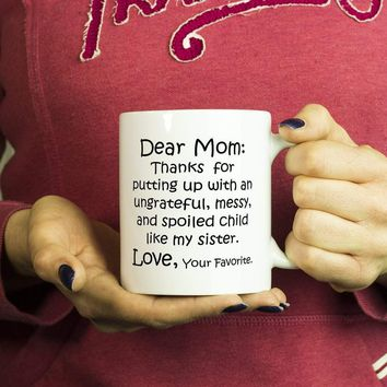 DEAR MOM Thanks for Putting Up .. MY SISTER / Funny Gift From Son Daughter / White Coffee Mug, 11oz.