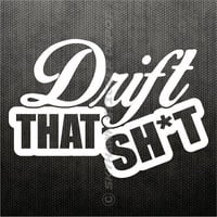 Drift That Sh*t Bumper Sticker Vinyl Decal JDM Japanese Car Hatchback German Auto Dope Turbo Civic Shit Window Sticker