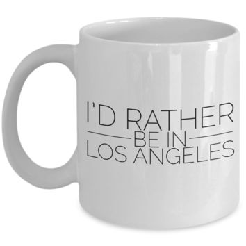 Los Angeles Mug - I'd Rather Be In Los Angeles Ceramic Coffee Mug