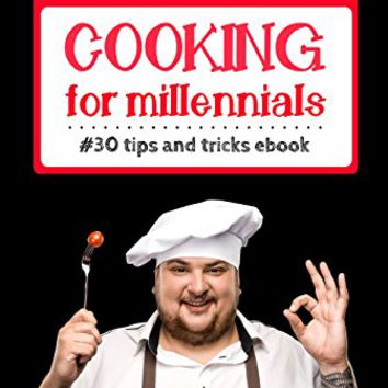 Cooking for millennials : Cooking with millennials (Cooking with Millennials volume 1 Book 5) Kindle Edition