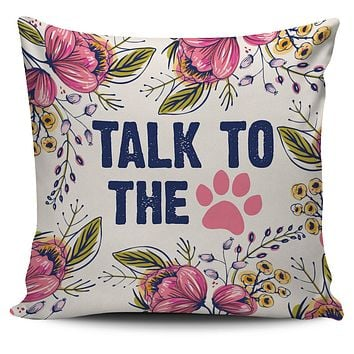 Talk To The Paw Pillow Cover