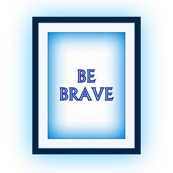 Be Brave, Navy Blue Baby Boy, Nursery Printable Wall Art, kids decor, room decal, Inspirational Quote decals,motivational print, poster deco