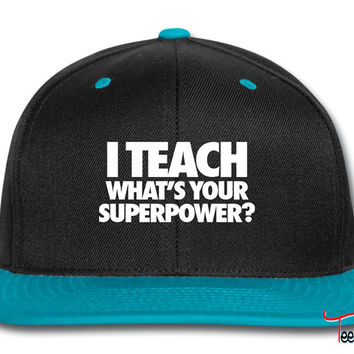 I Teach What's Your Superpower6 Snapback