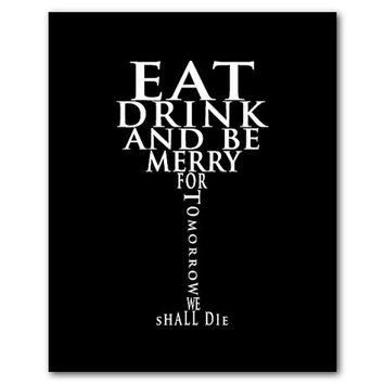 Eat Drink and be Merry For Tomorrow we shall die - Inspirational Print - Kitchen Wall Art - Quote  - Wine Glass Typography Word Art