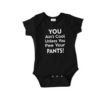 You ain't cool unless you pee your pants funny baby onepiece mom dad body suit crawler romper t shirt tshirt 2t 3t onesi billy madison