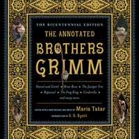 The Annotated Brothers Grimm (The Bicentennial Edition)