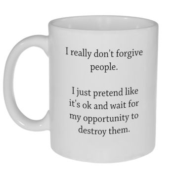 I Don't Forgive People, I Destroy Them Coffee or Tea Mug