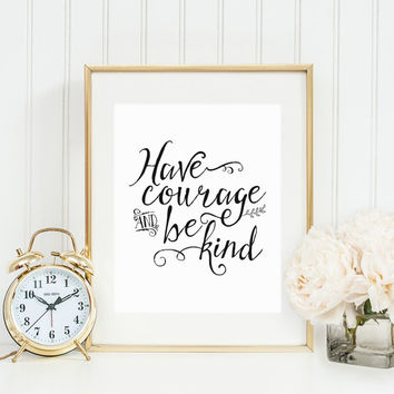 image regarding Have Courage and Be Kind Printable titled Consist of Braveness and Be Style Printable Artwork, Video Quotation Printable, Inspirational Artwork, Black and White Print, Quick Down load