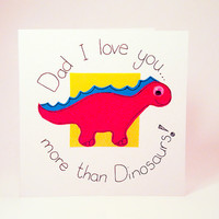 Greeting Card - Dad I love you more than Dinosaurs Father's day card - Birthday Handmade Greeting Card