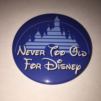 Never Too Old For Disney 3 Inch Button