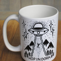 "UFO ""Hop in Dork"" coffee mug! 15 ounce ceramic coffee cup with funny alien UFO design!"