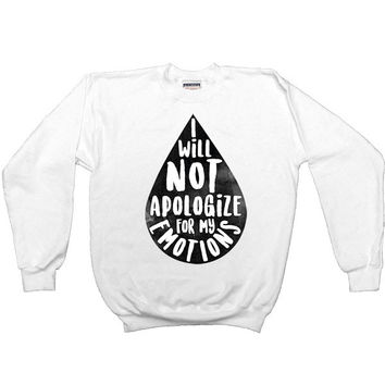 I Will Not Apologize for My Emotions -- Unisex Sweatshirt