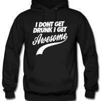 I Don't Get Drunk I Get Awesome awesome Hoodie