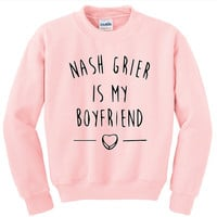 Nash Grier Is My Boyfriend -  Unisex Sweatshirt - 4 Colours - Street Grunge Trend Tumblr Blogger