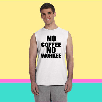 No Coffee No Workee_ Sleeveless T-shirt