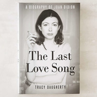 The Last Love Song: A Biography Of Joan Didion By Tracy Daugherty - Urban Outfitters