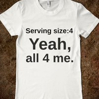 SERVING SIZE 4 YEAH, ALL 4 ME (WHITE)