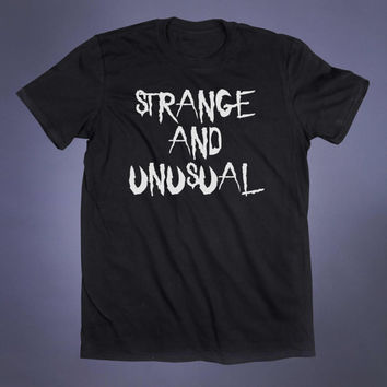 Strange And Unusual Slogan Tee Weird Shirt Emo Goth Grunge Alternative Clothing Punk Tumblr T-shirt