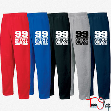 99 Problems But My Squat Aint One Sweatpants