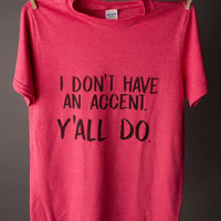 """Gina """"I Don't Have An Accent"""" Tee"""