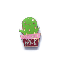 Don't Be A Prick Cactus Enamel Pin