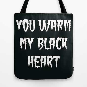 YOU WARM MY BLACK HEART part 2 Tote Bag by Simply Wretched