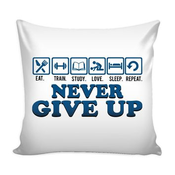 Eat Train Study Love Sleep Graphic Pillow Cover Never Give Up