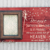 Because Someone We Love is in Heaven Rustic Dandelion Picture Frame, Photo Frame