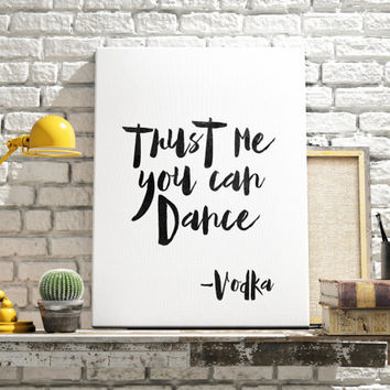 "Funny Poster ""Trust me you can dance"" Home decor Typographic print Wall art Inspirational quote Motivational poster Instant Download"
