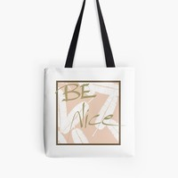 'Be Nice #redbubble #motivational' Tote Bag by designdn