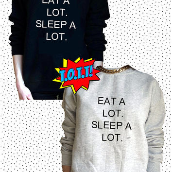 Eat A Lot. Sleep A Lot. Jumper Unisex Black or Grey S M L Tumblr Instagram Blogger