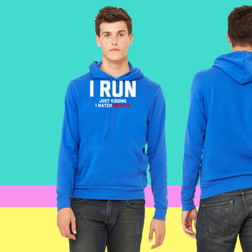 I Run, Just Kidding I Watch Netflix sweatshirt hoodie