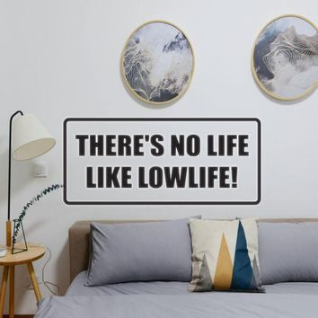 There's no life like Lowlife! Vinyl Wall Decal - Removable
