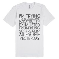 I'm Trying To Be Awesome Today-Unisex White T-Shirt